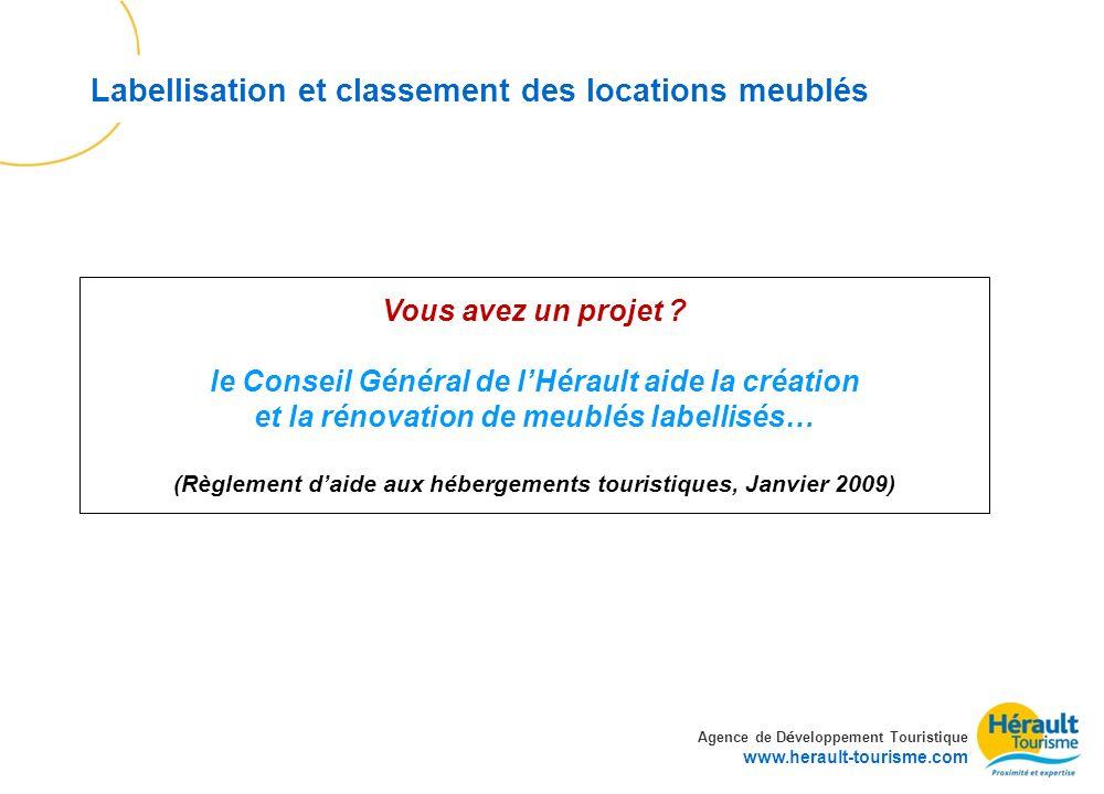 Agence de D é veloppement Touristique www.herault-tourisme.com Labellisation et classement des locations meublés Vous avez un projet ? le Conseil Géné
