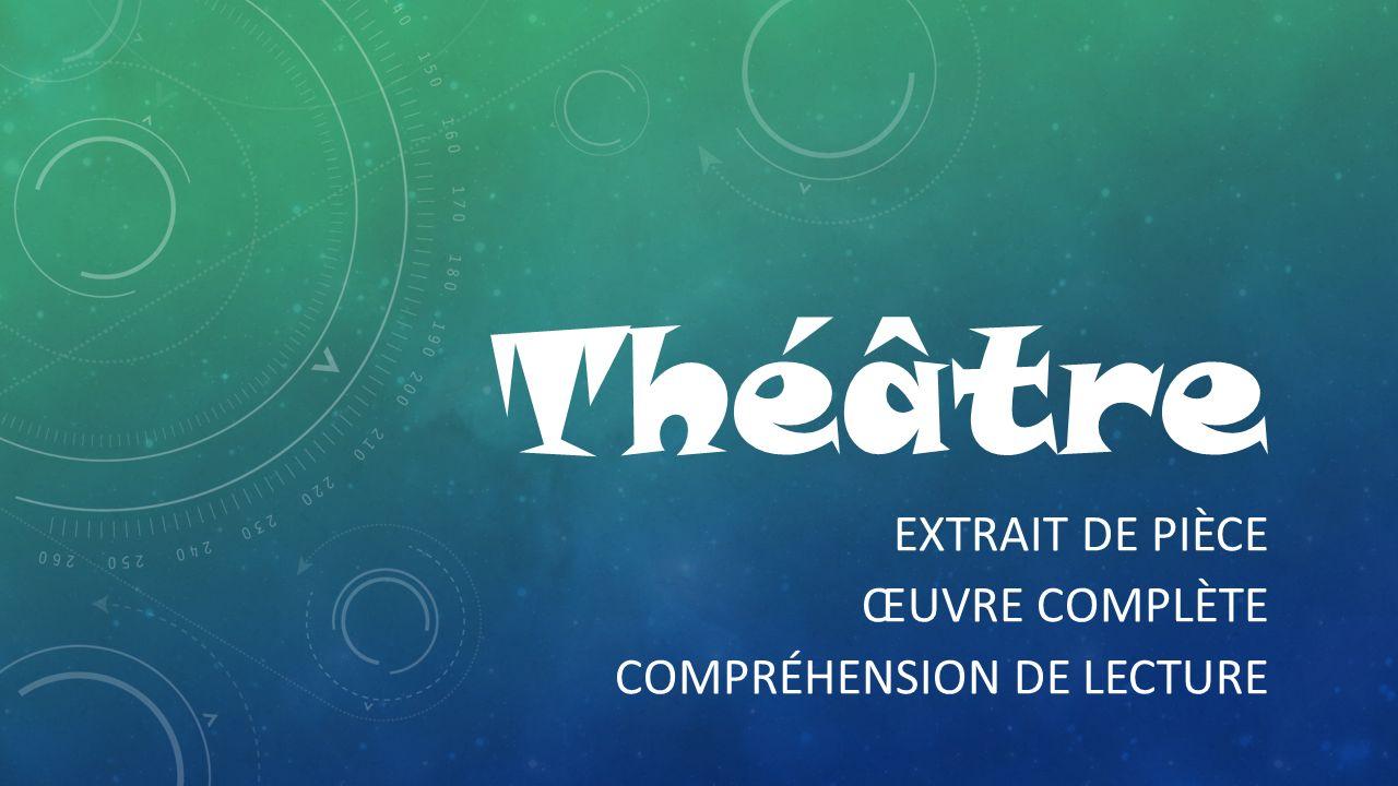 Théâtre EXTRAIT DE PIÈCE ŒUVRE COMPLÈTE COMPRÉHENSION DE LECTURE