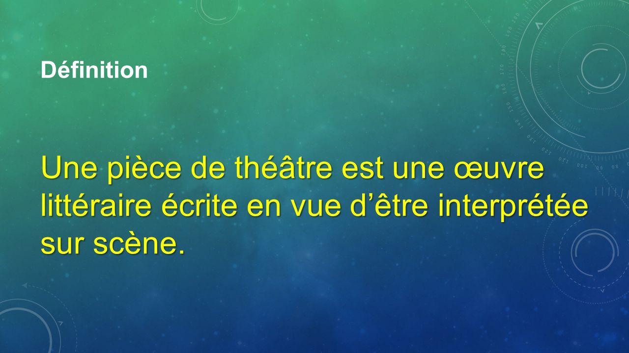 Définition Une pièce de théâtre est une œuvre littéraire écrite en vue dêtre interprétée sur scène.