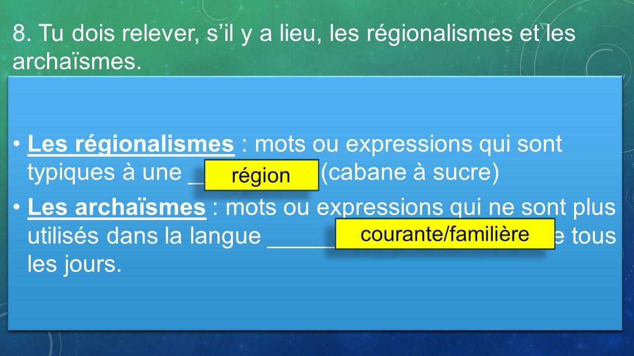 8. Tu dois relever, sil y a lieu, les régionalismes et les archaïsmes. Les régionalismes : mots ou expressions qui sont typiques à une _________. (cab