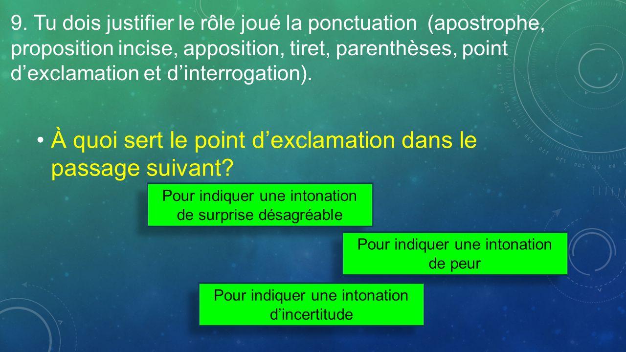 9. Tu dois justifier le rôle joué la ponctuation (apostrophe, proposition incise, apposition, tiret, parenthèses, point dexclamation et dinterrogation