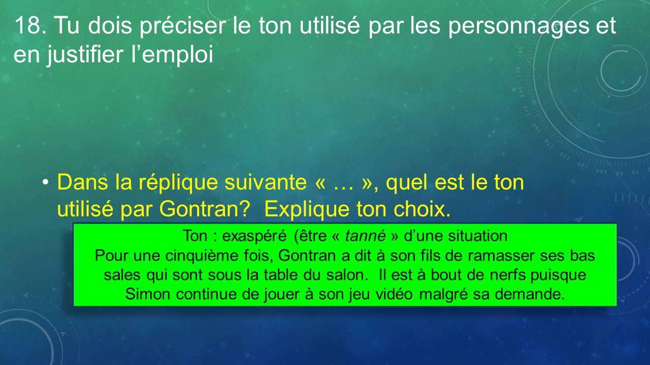 18. Tu dois préciser le ton utilisé par les personnages et en justifier lemploi Dans la réplique suivante « … », quel est le ton utilisé par Gontran?