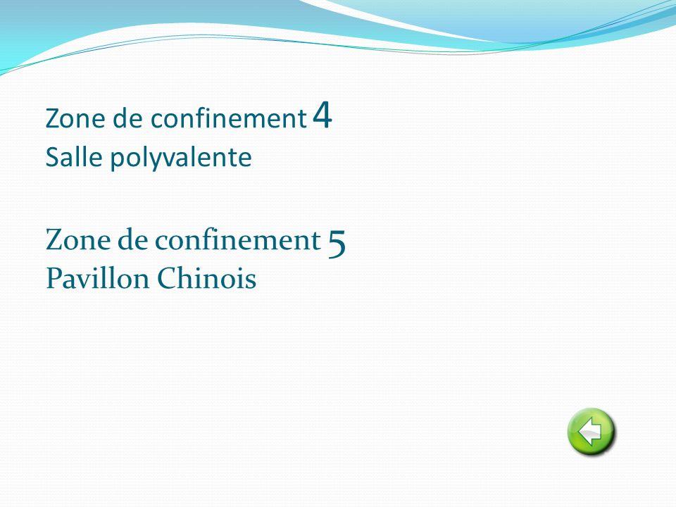 Zone de confinement 4 Salle polyvalente Zone de confinement 5 Pavillon Chinois