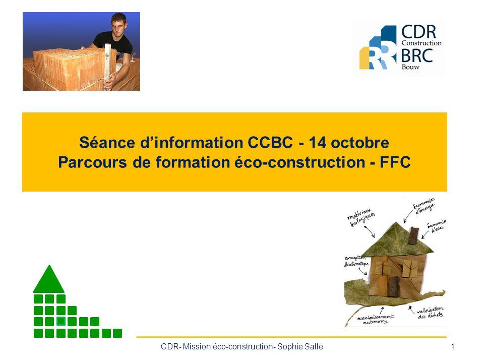 Séance dinformation CCBC - 14 octobre Parcours de formation éco-construction - FFC CDR- Mission éco-construction- Sophie Salle1