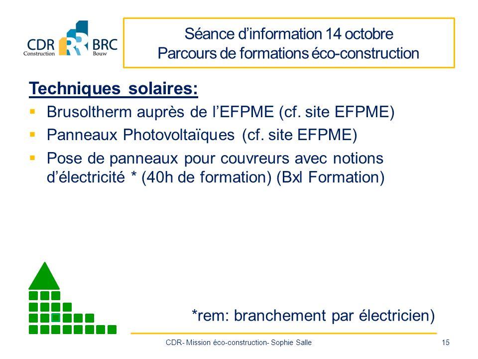 Séance dinformation 14 octobre Parcours de formations éco-construction Techniques solaires: Brusoltherm auprès de lEFPME (cf.