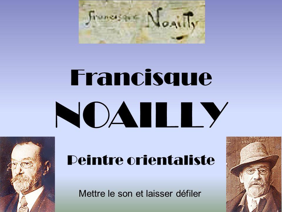 Francisque NOAILLY Peintre orientaliste Mettre le son et laisser défiler