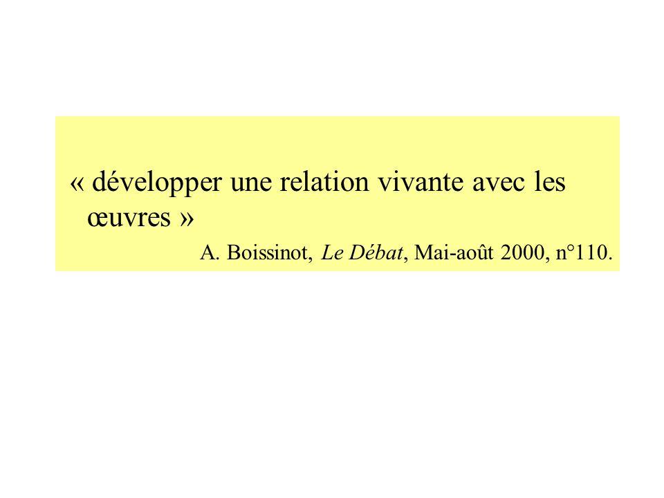 « développer une relation vivante avec les œuvres » A. Boissinot, Le Débat, Mai-août 2000, n°110.