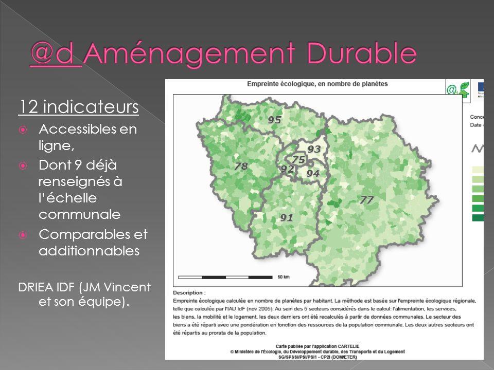 12 indicateurs Accessibles en ligne, Dont 9 déjà renseignés à léchelle communale Comparables et additionnables DRIEA IDF (JM Vincent et son équipe).