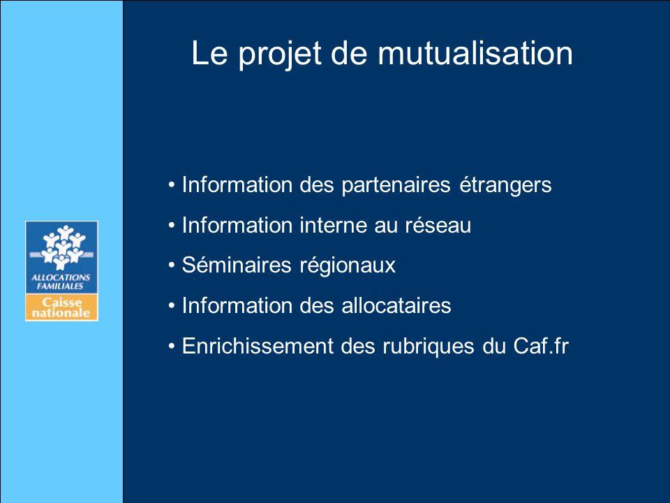 Le projet de mutualisation Information des partenaires étrangers Information interne au réseau Séminaires régionaux Information des allocataires Enric