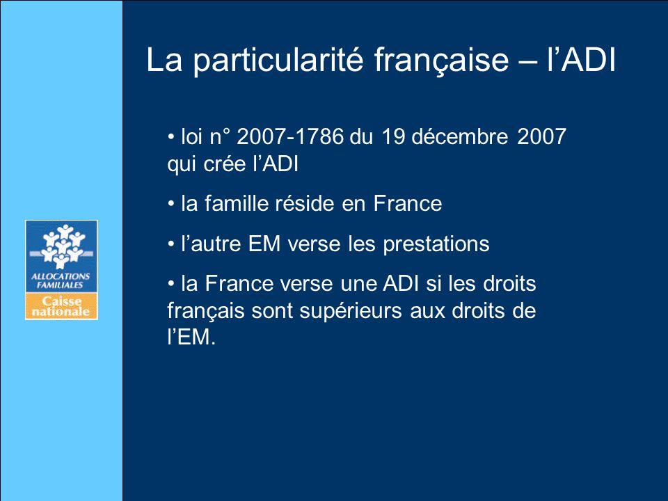 La particularité française – lADI loi n° 2007-1786 du 19 décembre 2007 qui crée lADI la famille réside en France lautre EM verse les prestations la France verse une ADI si les droits français sont supérieurs aux droits de lEM.