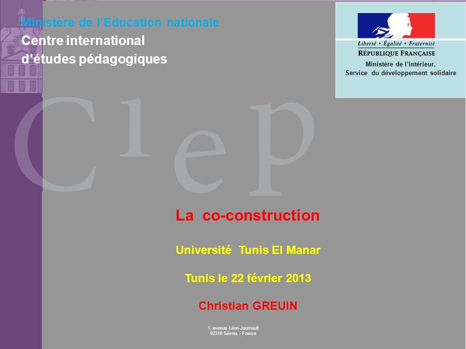 © CIEP 1, avenue Léon-Journault 92318 Sèvres - France Ministère de lEducation nationale Centre international détudes pédagogiques La co-construction U