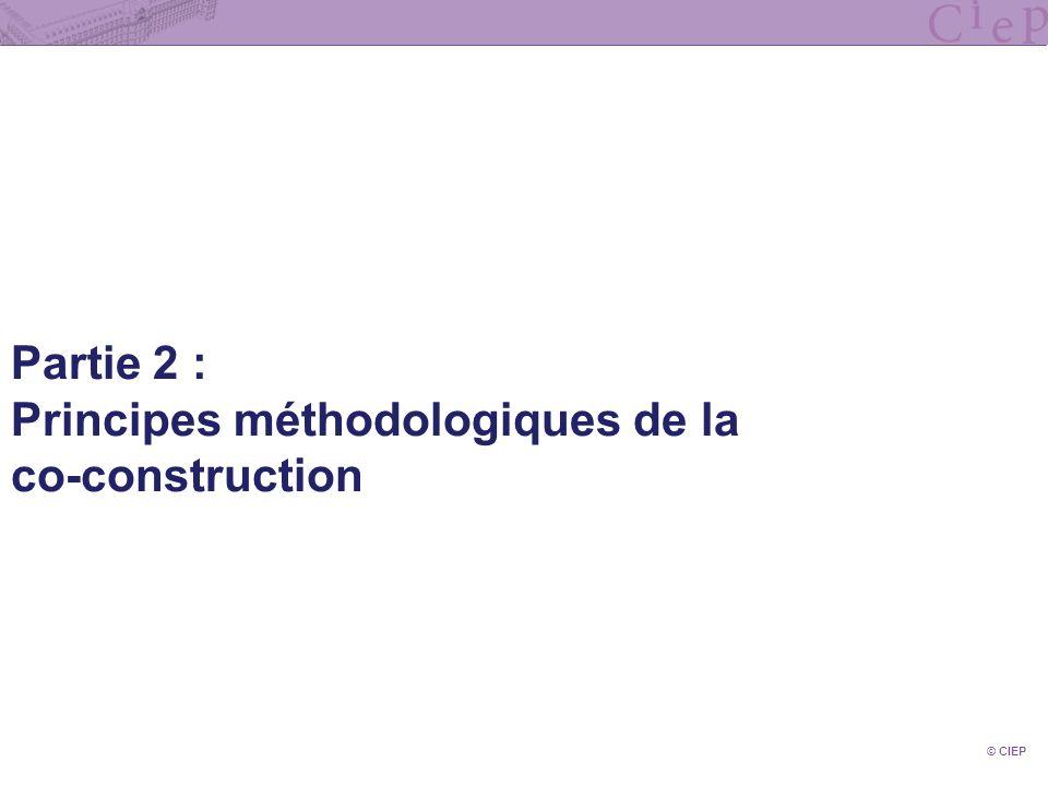 © CIEP Partie 2 : Principes méthodologiques de la co-construction
