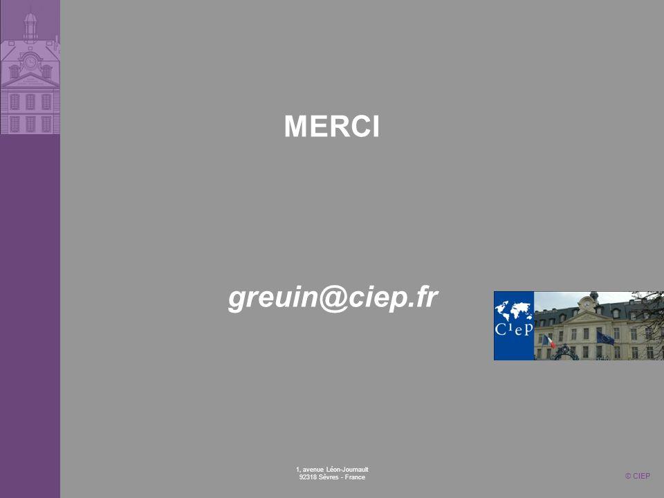 1, avenue Léon-Journault 92318 Sèvres - France MERCI greuin@ciep.fr © CIEP