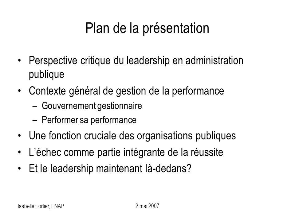 Isabelle Fortier, ENAP2 mai 2007 Plan de la présentation Perspective critique du leadership en administration publique Contexte général de gestion de