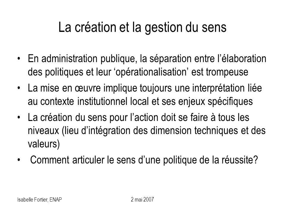 Isabelle Fortier, ENAP2 mai 2007 La création et la gestion du sens En administration publique, la séparation entre lélaboration des politiques et leur