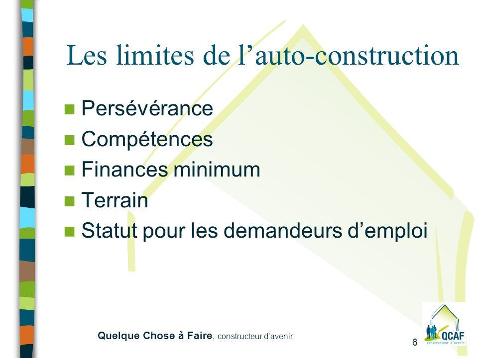 6 Quelque Chose à Faire, constructeur davenir Les limites de lauto-construction Persévérance Compétences Finances minimum Terrain Statut pour les demandeurs demploi