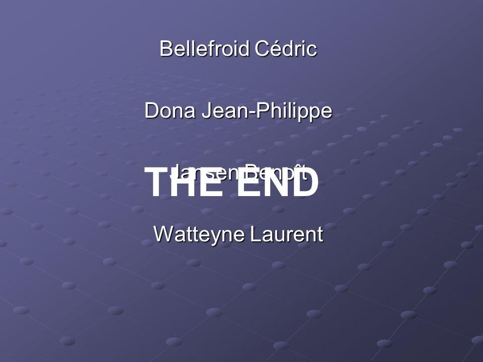 Bellefroid Cédric Dona Jean-Philippe Jansen Benoît Watteyne Laurent THE END