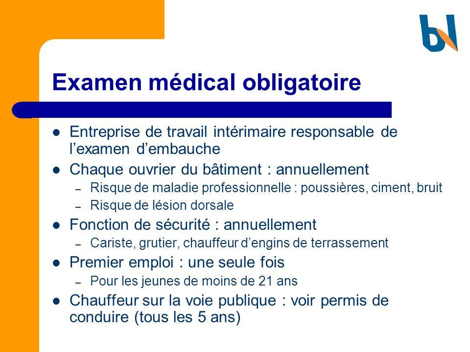 Examen médical obligatoire Entreprise de travail intérimaire responsable de lexamen dembauche Chaque ouvrier du bâtiment : annuellement – Risque de ma