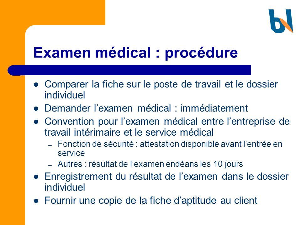 Examen médical : procédure Comparer la fiche sur le poste de travail et le dossier individuel Demander lexamen médical : immédiatement Convention pour