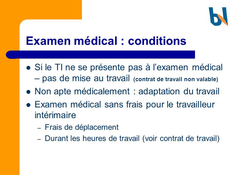 Examen médical : conditions Si le TI ne se présente pas à lexamen médical – pas de mise au travail (contrat de travail non valable) Non apte médicalem
