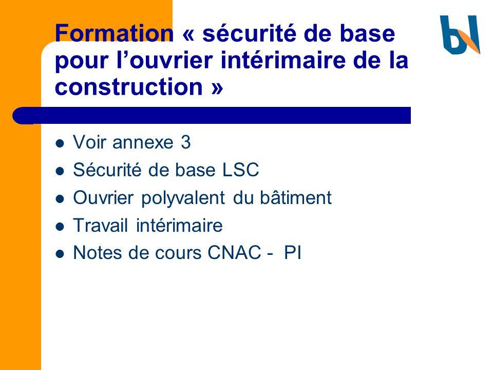 Formation « sécurité de base pour louvrier intérimaire de la construction » Voir annexe 3 Sécurité de base LSC Ouvrier polyvalent du bâtiment Travail