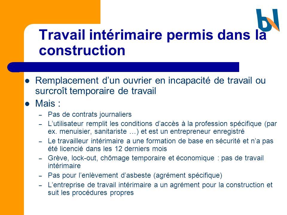 Travail intérimaire permis dans la construction Remplacement dun ouvrier en incapacité de travail ou surcroît temporaire de travail Mais : – Pas de co