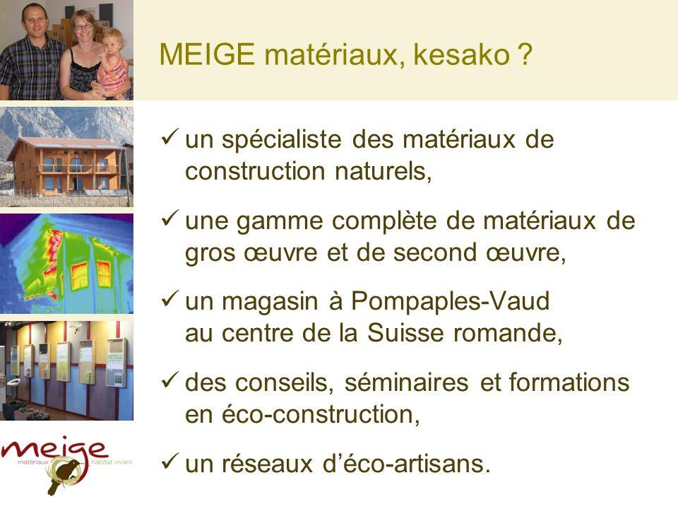 MEIGE matériaux, kesako ? un spécialiste des matériaux de construction naturels, une gamme complète de matériaux de gros œuvre et de second œuvre, un
