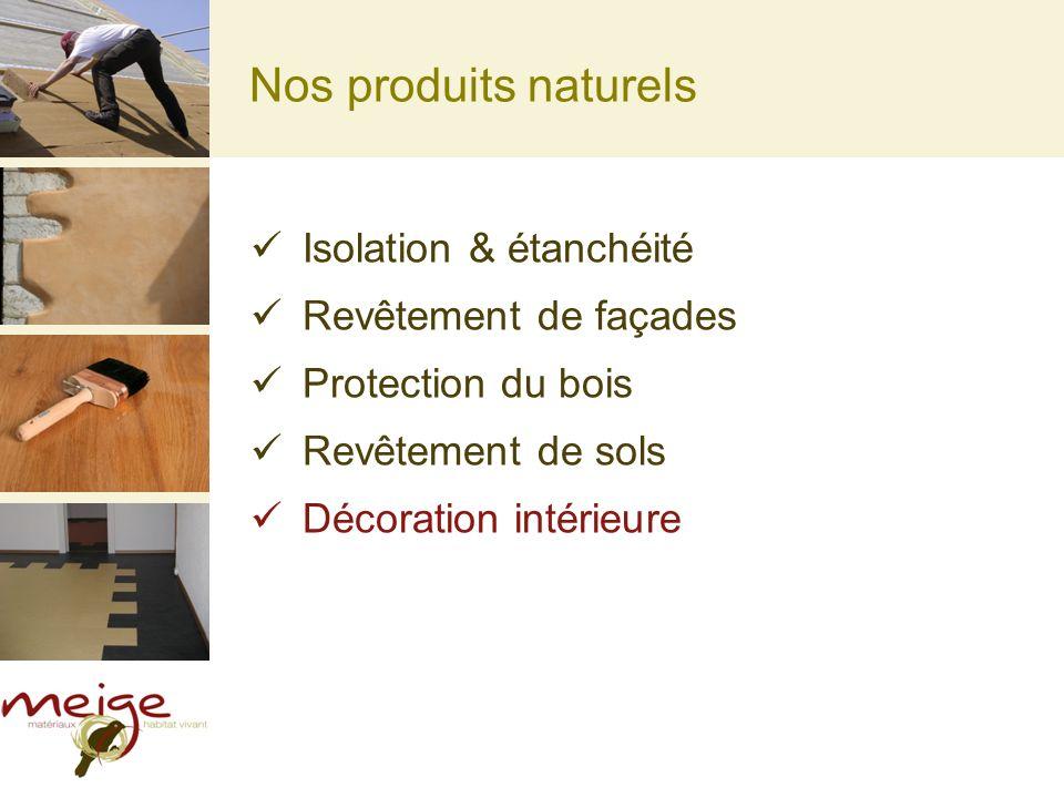 Nos produits naturels Isolation & étanchéité Revêtement de façades Protection du bois Revêtement de sols Décoration intérieure