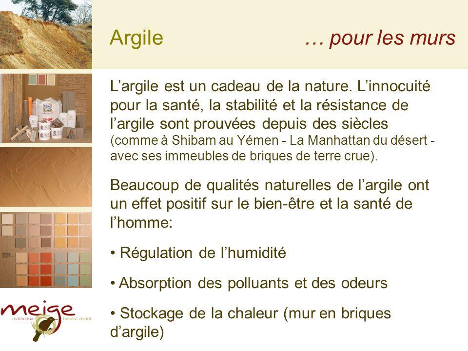 Argile… pour les murs Largile est un cadeau de la nature. Linnocuité pour la santé, la stabilité et la résistance de largile sont prouvées depuis des