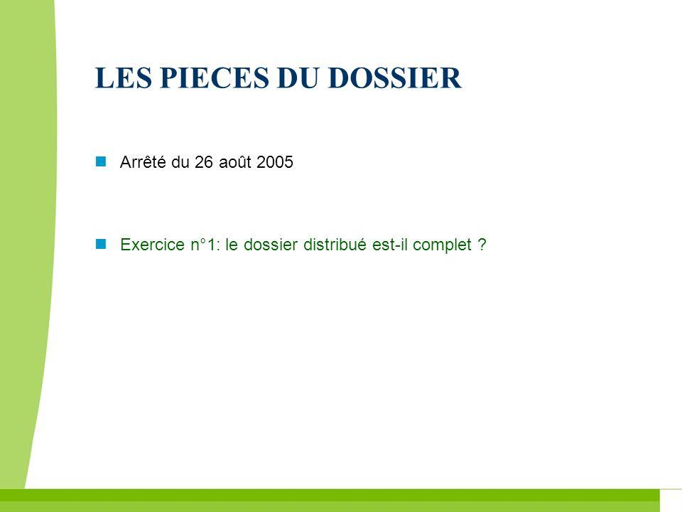 LES PIECES DU DOSSIER Arrêté du 26 août 2005 Exercice n°1: le dossier distribué est-il complet ?
