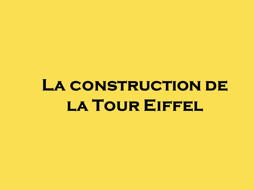 La construction de la Tour Eiffel