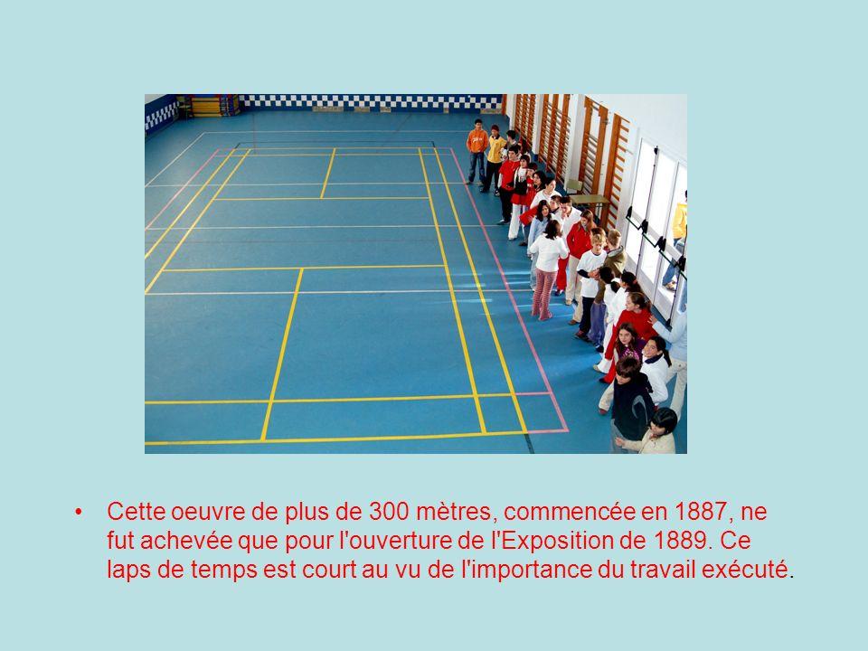 Cette oeuvre de plus de 300 mètres, commencée en 1887, ne fut achevée que pour l ouverture de l Exposition de 1889.