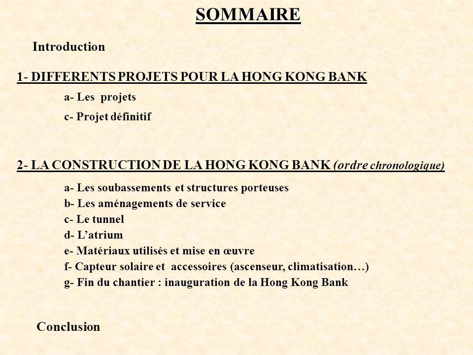 SOMMAIRE Introduction 1- DIFFERENTS PROJETS POUR LA HONG KONG BANK a- Les projets c- Projet définitif 2- LA CONSTRUCTION DE LA HONG KONG BANK (ordre c