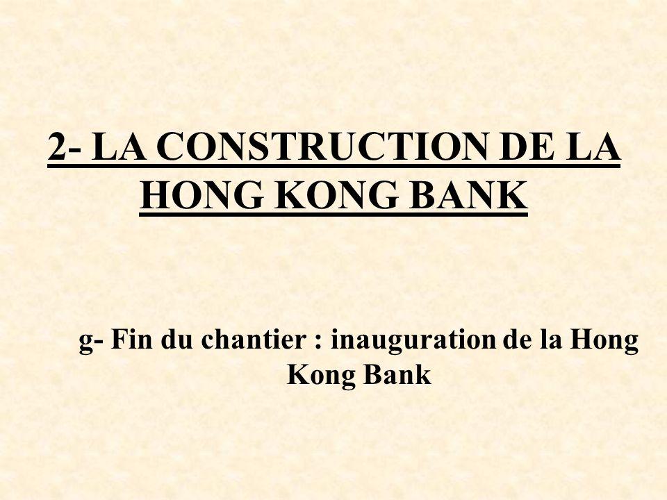 2- LA CONSTRUCTION DE LA HONG KONG BANK g- Fin du chantier : inauguration de la Hong Kong Bank