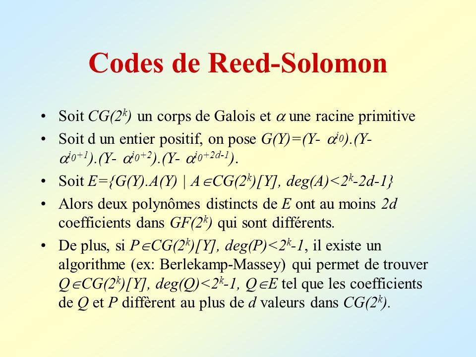 Codes de Reed-Solomon Soit CG(2 k ) un corps de Galois et une racine primitive Soit d un entier positif, on pose G(Y)=(Y- i 0 ).(Y- i 0 +1 ).(Y- i 0 +