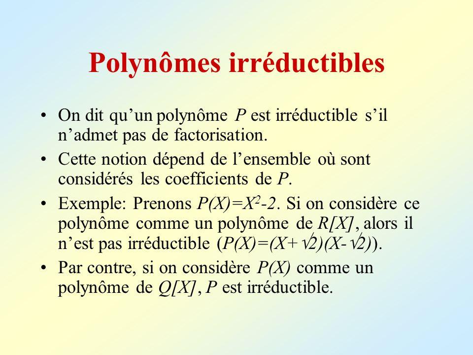 Polynômes irréductibles On dit quun polynôme P est irréductible sil nadmet pas de factorisation. Cette notion dépend de lensemble où sont considérés l
