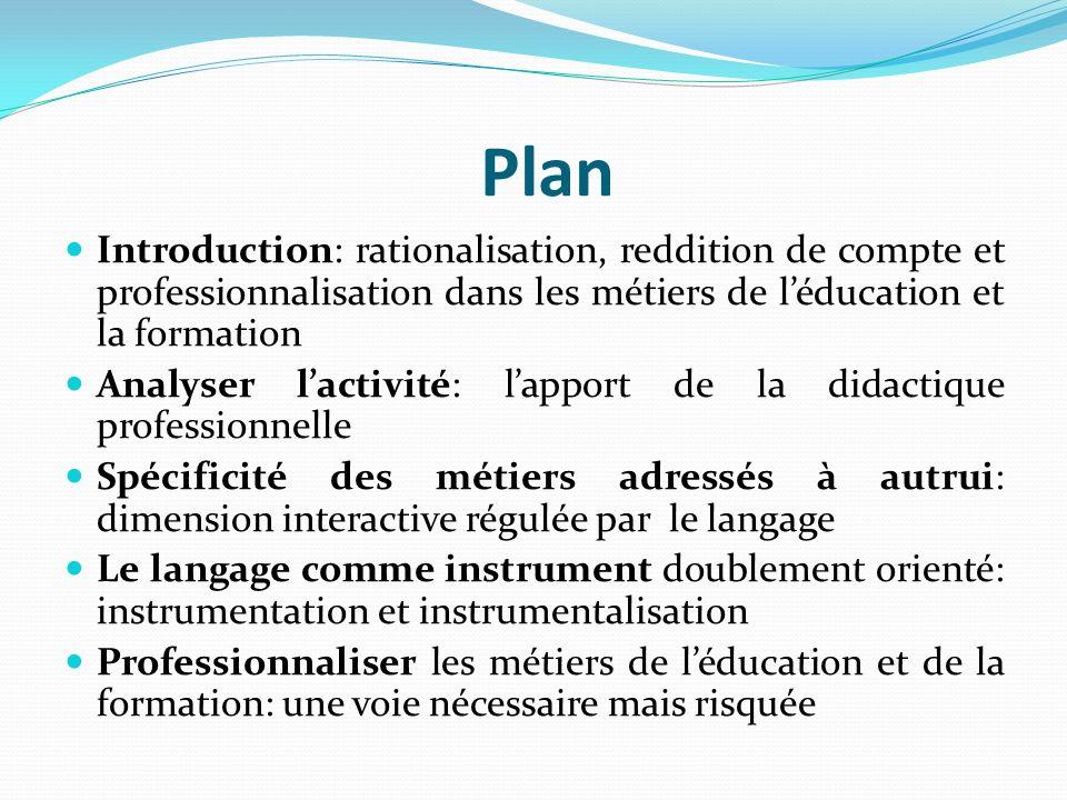 Plan Introduction: rationalisation, reddition de compte et professionnalisation dans les métiers de léducation et la formation Analyser lactivité: lap
