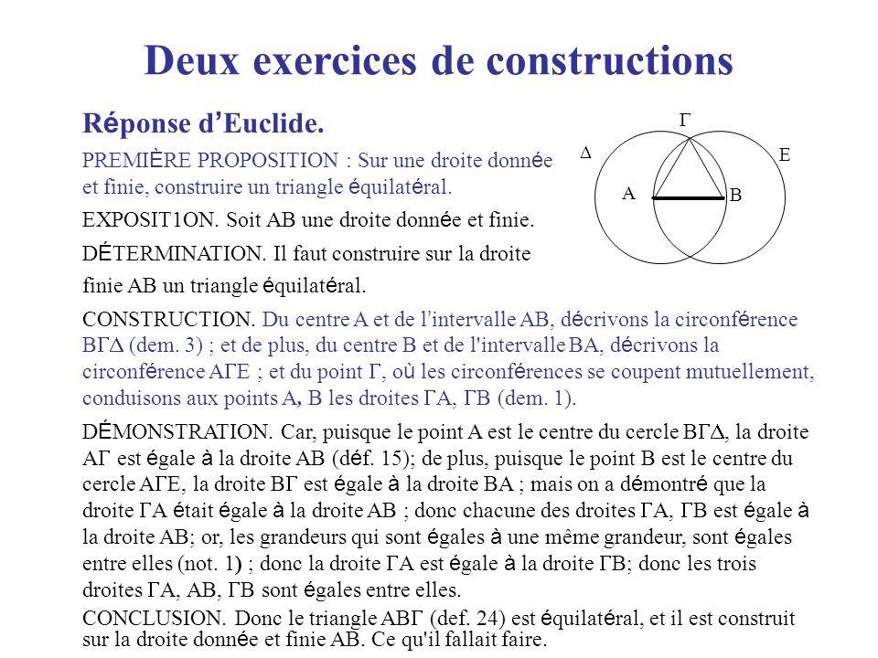 Deux exercices de constructions R é ponse d Euclide. PREMI È RE PROPOSITION : Sur une droite donn é e et finie, construire un triangle é quilat é ral.