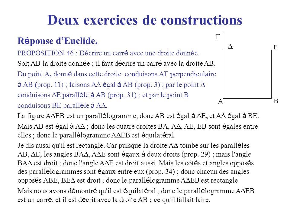 Deux exercices de constructions R é ponse d Euclide. PROPOSITION 46 : D é crire un carr é avec une droite donn é e. Soit AB la droite donn é e ; il fa