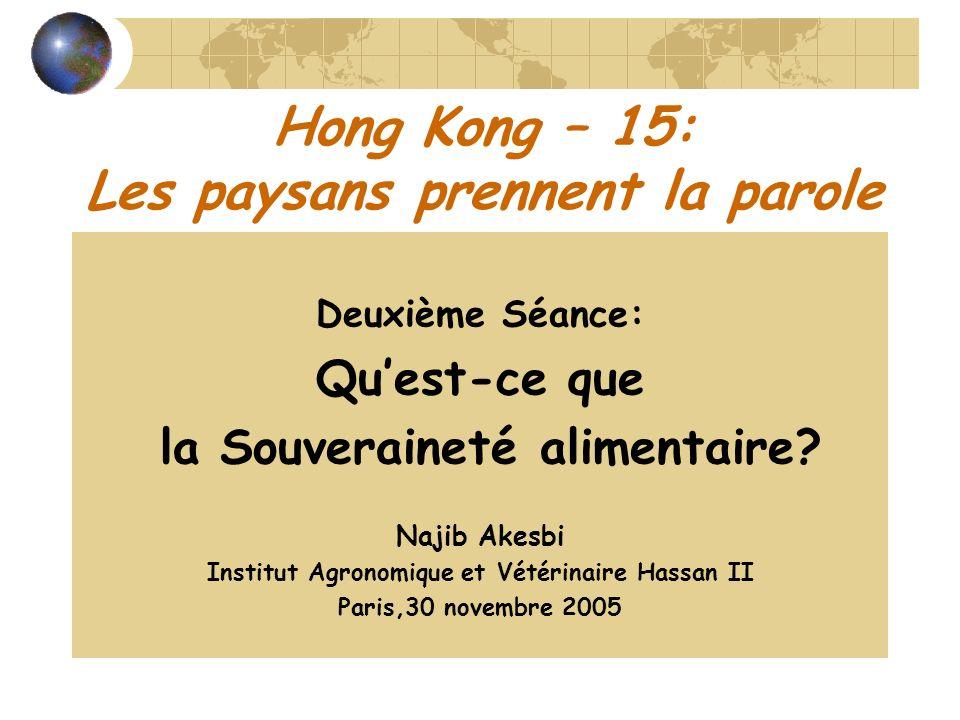 Hong Kong – 15: Les paysans prennent la parole Deuxième Séance: Quest-ce que la Souveraineté alimentaire? Najib Akesbi Institut Agronomique et Vétérin