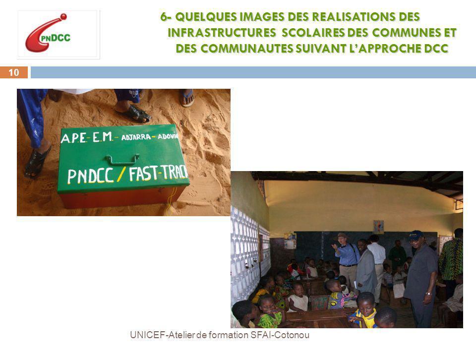 10 UNICEF-Atelier de formation SFAI-Cotonou 6- QUELQUES IMAGES DES REALISATIONS DES INFRASTRUCTURES SCOLAIRES DES COMMUNES ET DES COMMUNAUTES SUIVANT LAPPROCHE DCC