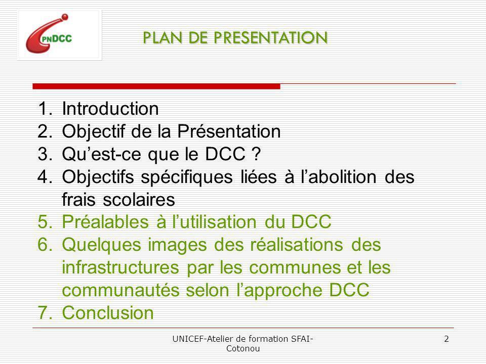 UNICEF-Atelier de formation SFAI- Cotonou 2 PLAN DE PRESENTATION 1.Introduction 2.Objectif de la Présentation 3.Quest-ce que le DCC .