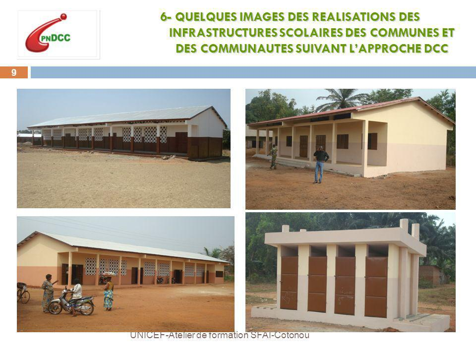 9 UNICEF-Atelier de formation SFAI-Cotonou 6- QUELQUES IMAGES DES REALISATIONS DES INFRASTRUCTURES SCOLAIRES DES COMMUNES ET DES COMMUNAUTES SUIVANT LAPPROCHE DCC