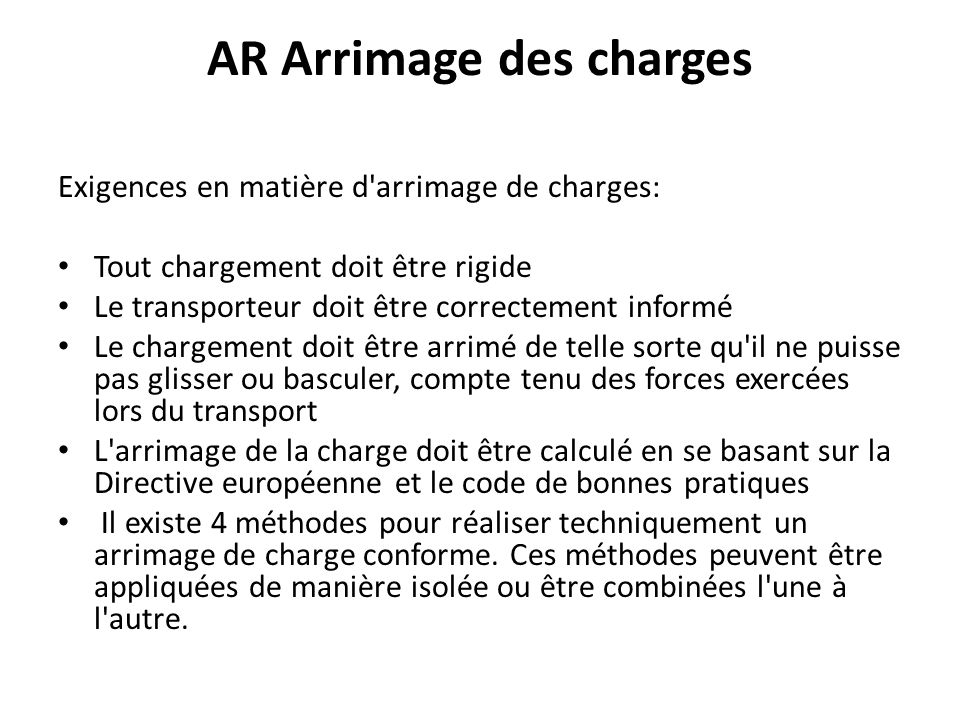 AR Arrimage des charges Exigences en matière d'arrimage de charges: Tout chargement doit être rigide Le transporteur doit être correctement informé Le
