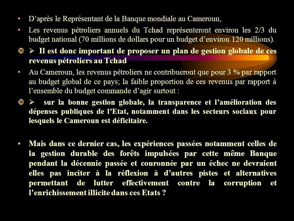 Daprès le Représentant de la Banque mondiale au Cameroun, Les revenus pétroliers annuels du Tchad représenteront environ les 2/3 du budget national (70 millions de dollars pour un budget denviron 120 millions).
