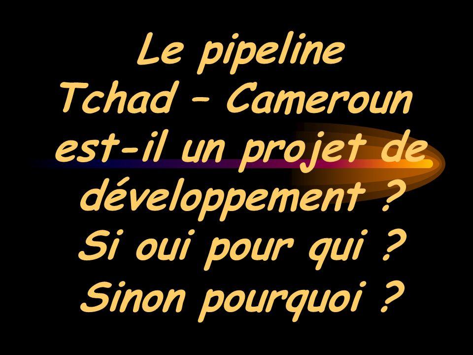 Le pipeline Tchad – Cameroun est-il un projet de développement ? Si oui pour qui ? Sinon pourquoi ?