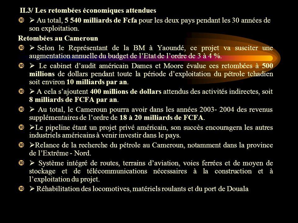 II.3/ Les retombées économiques attendues Au total, 5 540 milliards de Fcfa pour les deux pays pendant les 30 années de son exploitation. Retombées au