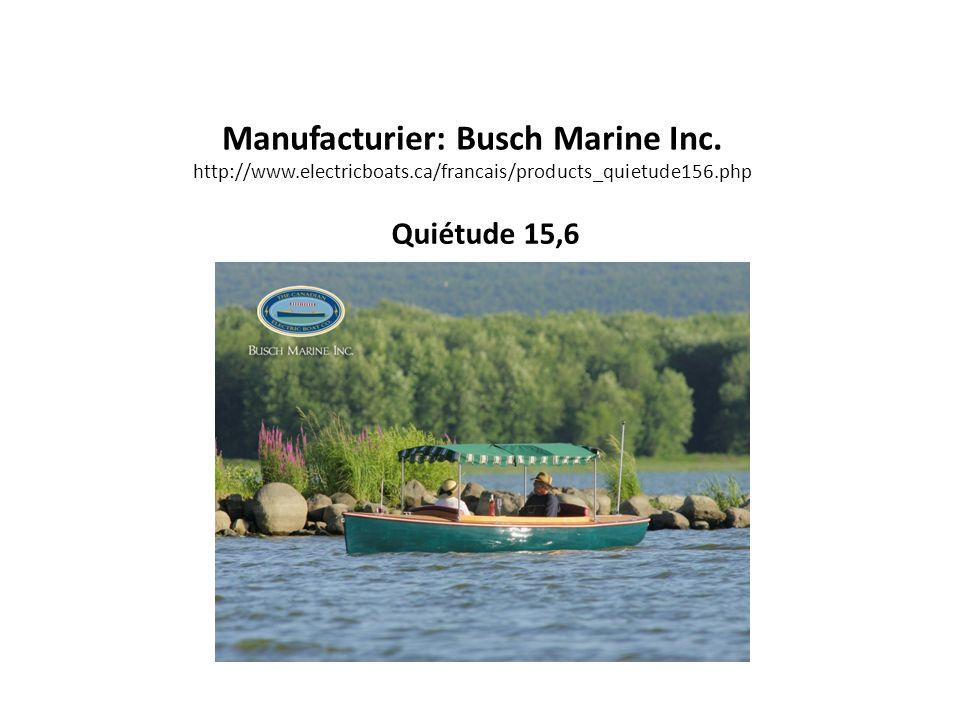 Manufacturier: Busch Marine Inc. http://www.electricboats.ca/francais/products_quietude156.php Quiétude 15,6