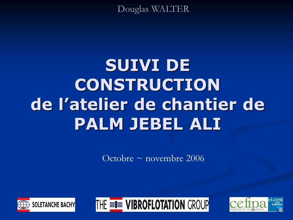 SUIVI DE CONSTRUCTION de latelier de chantier de PALM JEBEL ALI Douglas WALTER Octobre ~ novembre 2006