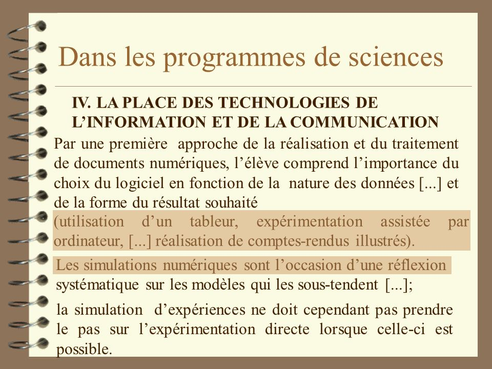 Dans les programmes de sciences IV. LA PLACE DES TECHNOLOGIES DE LINFORMATION ET DE LA COMMUNICATION la simulation dexpériences ne doit cependant pas